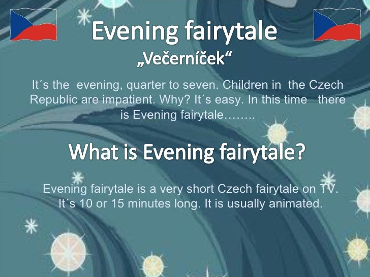 It´s the  evening, quarter to seven. Children in  the Czech Republic are impatient. Why? It´s easy. In this time  there is...