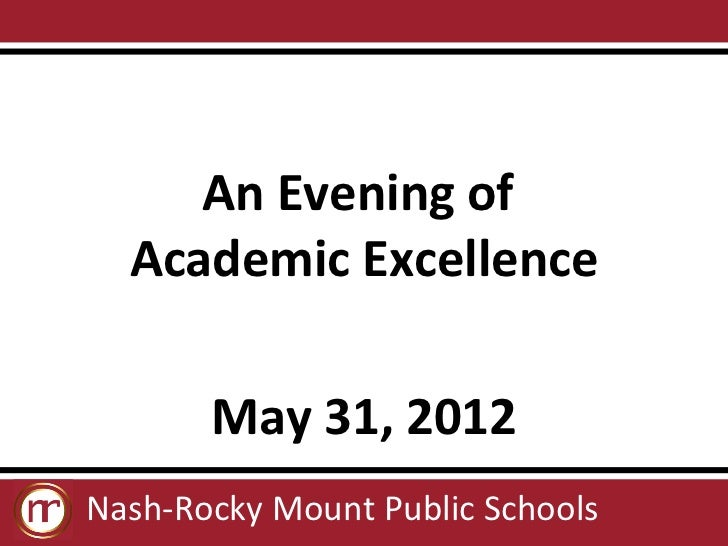 An Evening of  Academic Excellence       May 31, 2012Nash-Rocky Mount Public Schools