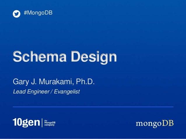 Lead Engineer / Evangelist Gary J. Murakami, Ph.D. #MongoDB Schema Design