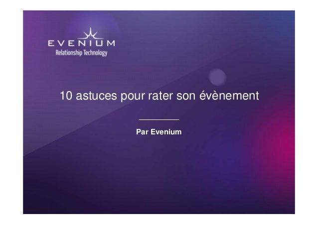 10 astuces pour rater son évènement             Par Evenium