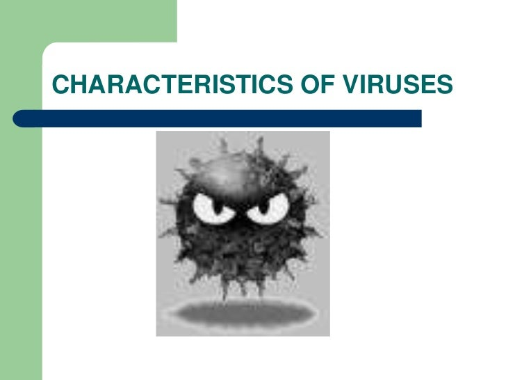 CHARACTERISTICS OF VIRUSES<br />