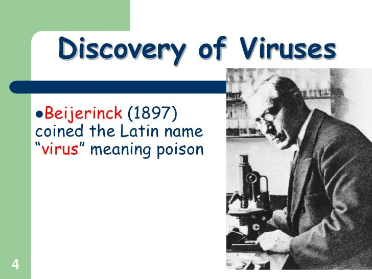 """4<br />Discovery of Viruses<br />Beijerinck (1897) coined the Latin name """"virus"""" meaning poison<br />"""