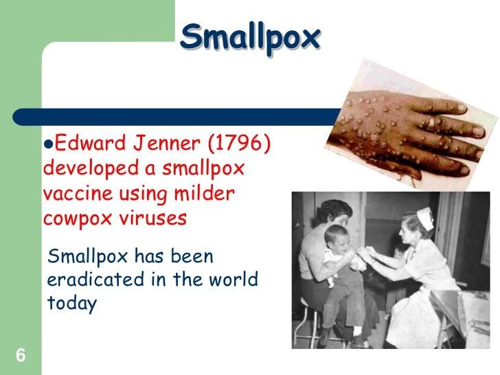 6<br />Smallpox<br />Edward Jenner (1796) developed a smallpox vaccine using milder cowpox viruses<br />Smallpox has been ...