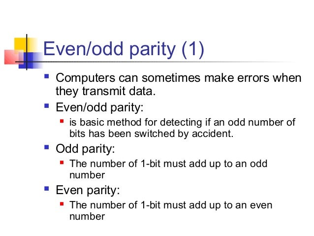 Even/odd parity (1)  Computers can sometimes make errors when they transmit data.  Even/odd parity:  is basic method fo...