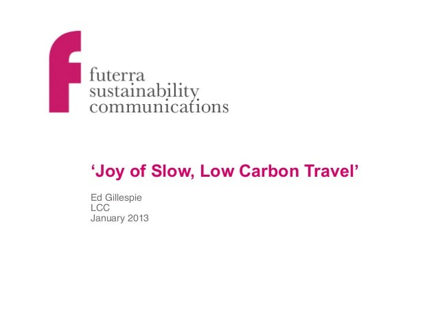 'Joy of Slow, Low Carbon Travel'Ed Gillespie !LCC!January 2013!