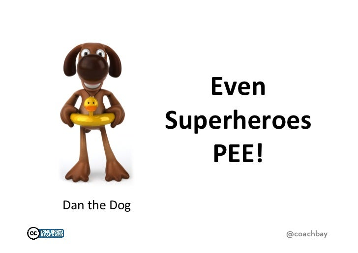 Even	  Superheroes	  PEE!	          Dan	  The	  Dog	                                            By	  Coach	  Bay	         ...