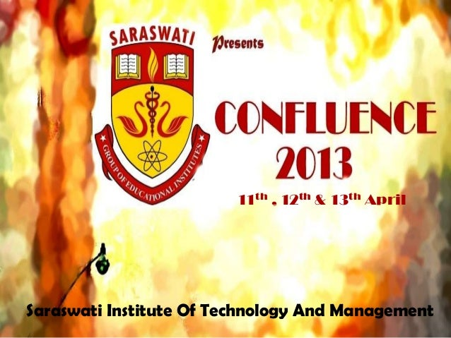 11th , 12th & 13th AprilSaraswati Institute Of Technology And Management