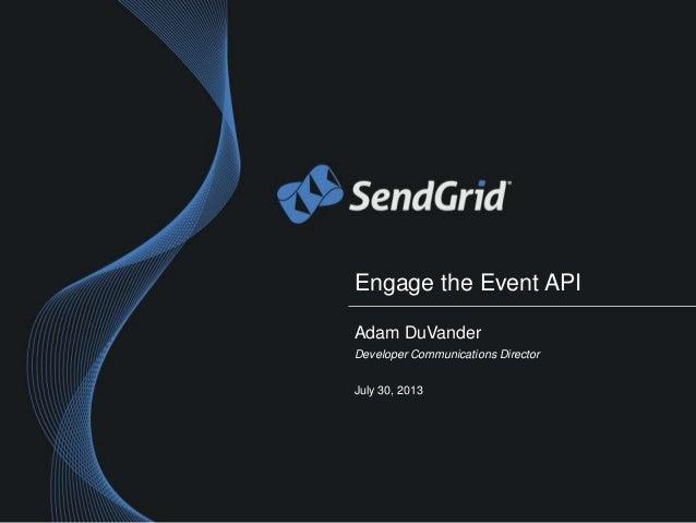 Engage the Event API Adam DuVander Developer Communications Director July 30, 2013