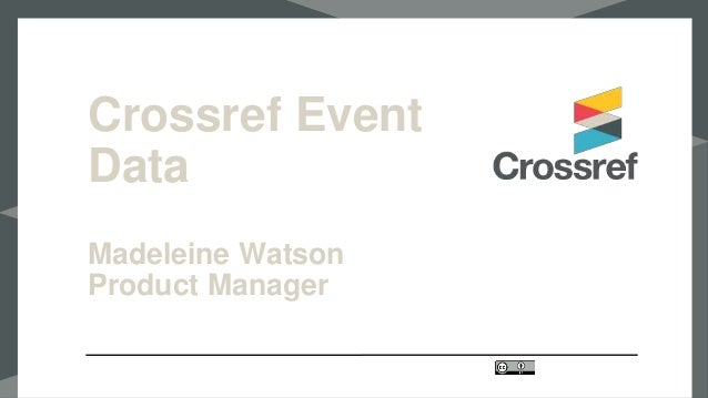 This is the presentatio n title Meeting, Location, Date Presenter Presenter Title @twittername Crossref Event Data Madelei...