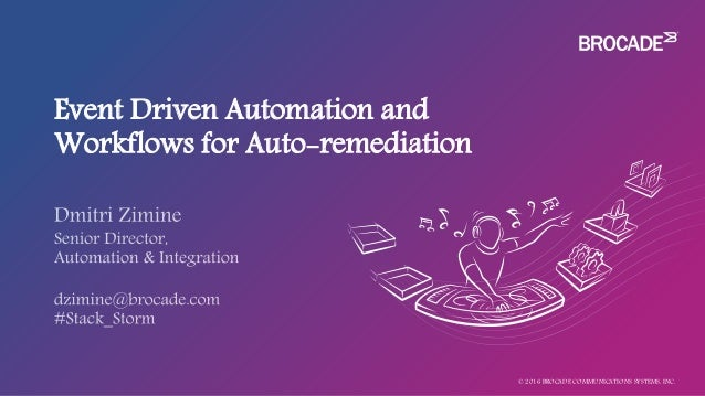 Event Driven Automation and Workflows for Auto-remediation © 2016 BROCADE COMMUNICATIONS SYSTEMS, INC.