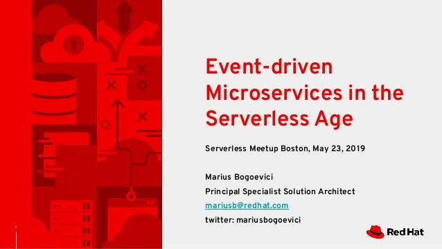 Serverless Meetup Boston, May 23, 2019 Marius Bogoevici Principal Specialist Solution Architect mariusb@redhat.com twitter...
