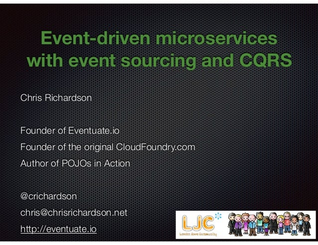 @crichardson Event-driven microservices with event sourcing and CQRS Chris Richardson Founder of Eventuate.io Founder of t...