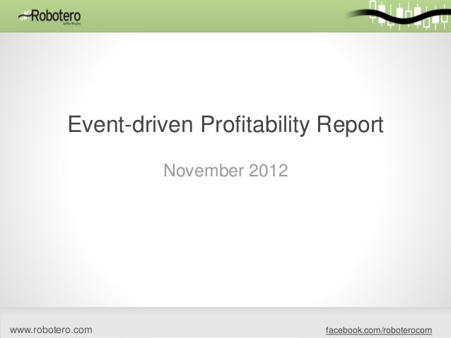 Event-driven Profitability Report                    November 2012www.robotero.com                     facebook.com/robote...
