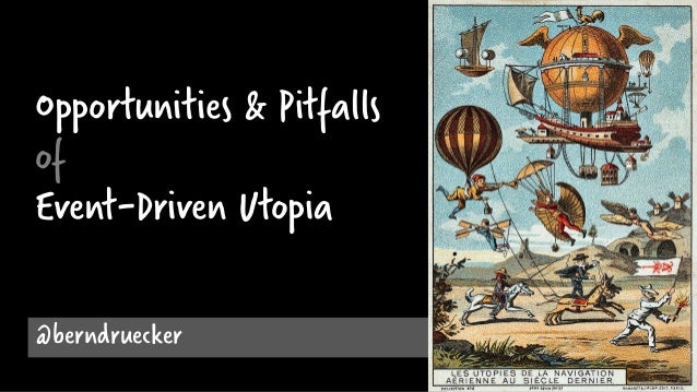 Opportunities & Pitfalls of Event-Driven Utopia @berndruecker