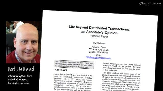 "Pat Helland "" Distributed Systems Guru Worked at Amazon, Microsoft & Salesforce @berndruecker"