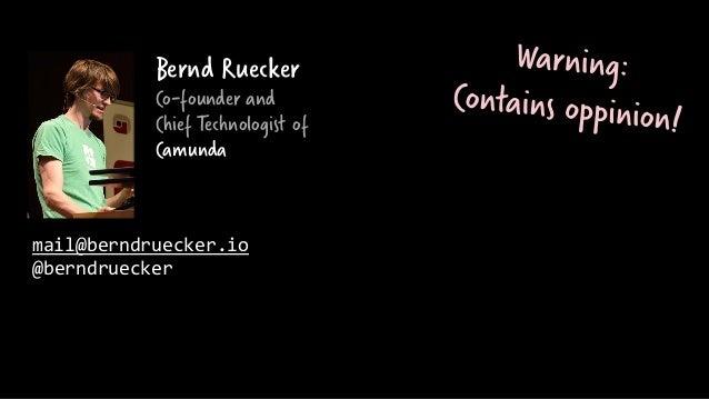 mail@berndruecker.io @berndruecker Bernd Ruecker Co-founder and Chief Technologist of Camunda