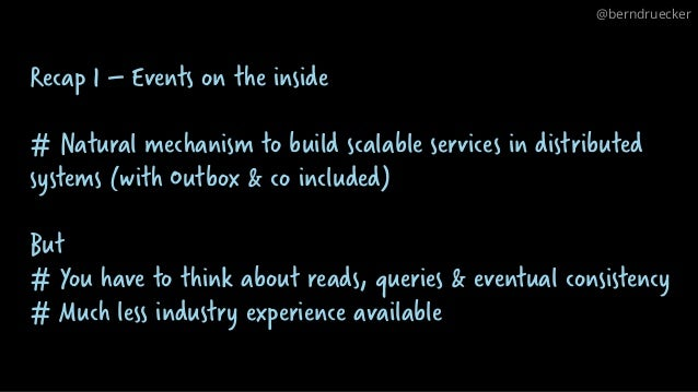 Recap 1 – Events on the inside # Natural mechanism to build scalable services in distributed systems (with Outbox & co inc...