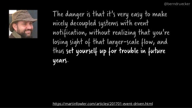 The danger is that it's very easy to make nicely decoupled systems with event notification, without realizing that you're ...