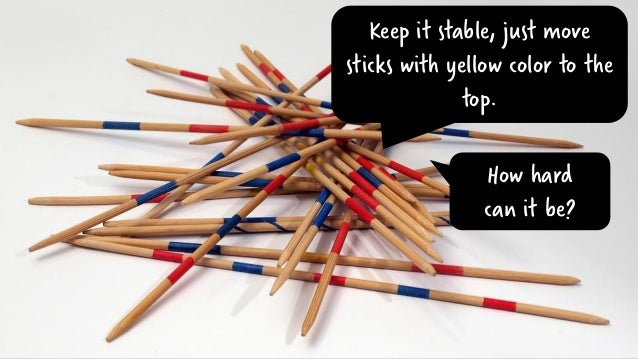 Keep it stable, just move sticks with yellow color to the top. How hard can it be?