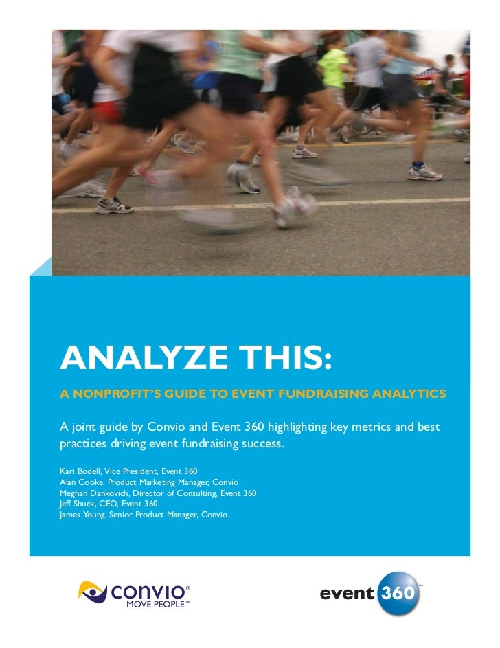 ANALYZE THIS: A NONPROFIT'S GUIDE TO EVENT FUNDRAISING ANALYTICS  A joint guide by Convio and Event 360 highlighting key m...