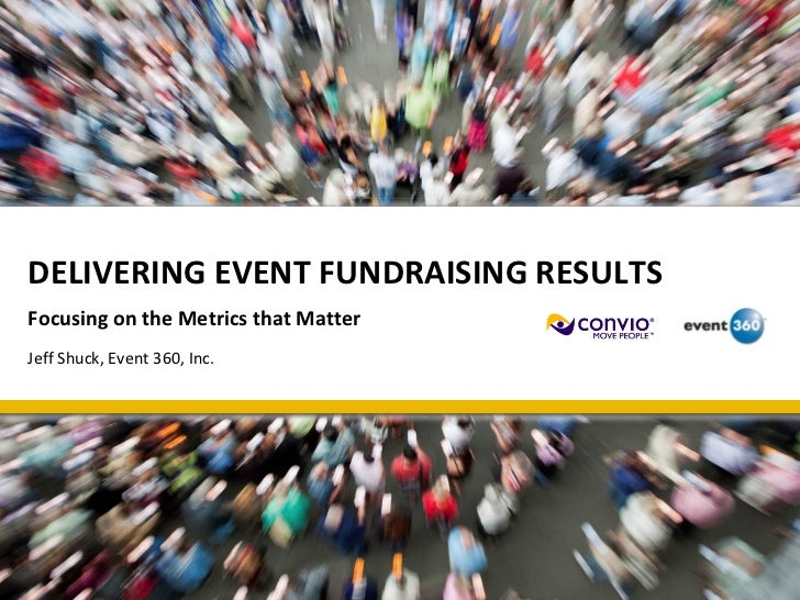 DELIVERING EVENT FUNDRAISING RESULTSFocusing on the Metrics that MatterJeff Shuck, Event 360, Inc.
