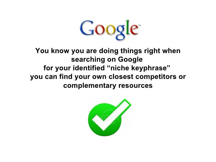 """You know you are doing things right when searching on Google  for your identified """"niche keyphrase""""  you can find your own..."""