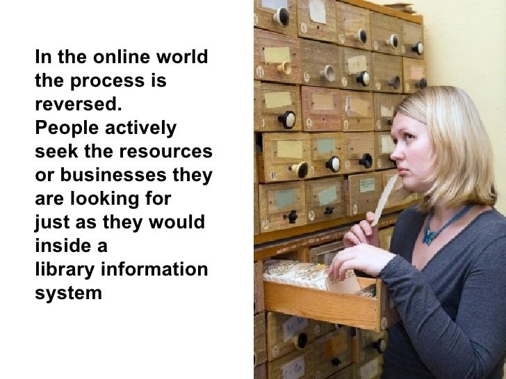 In the online world the process is reversed. People actively seek the resources or businesses they are looking for just as...