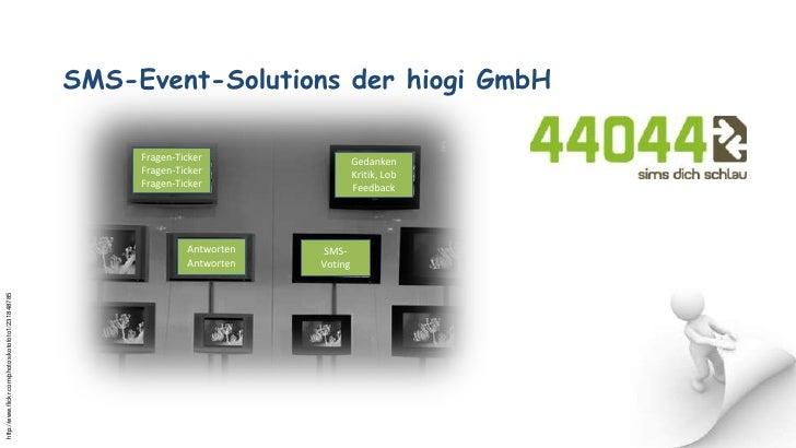 SMS-Event-Solutions der hiogi GmbH<br />Fragen-Ticker<br />Fragen-Ticker<br />Fragen-Ticker<br />GedankenKritik, Lob<br />...