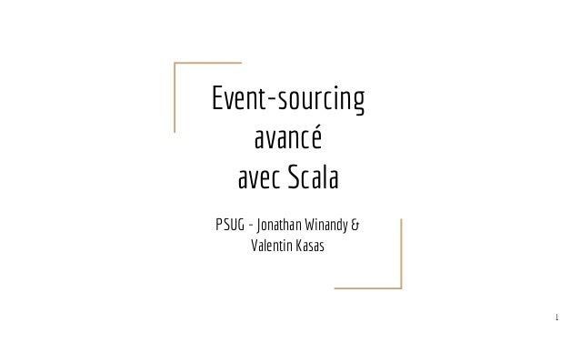 Event-sourcing avancé avec Scala PSUG - Jonathan Winandy & Valentin Kasas 1
