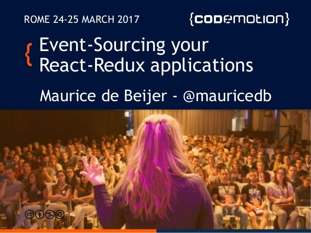 Event-Sourcing your React-Redux applications Maurice de Beijer - @mauricedb ROME 24-25 MARCH 2017
