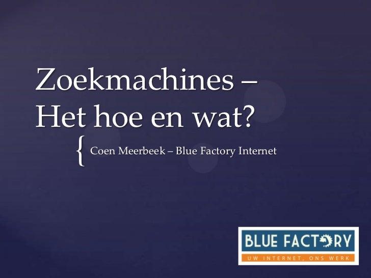 Zoekmachines –Het hoe en wat?  {   Coen Meerbeek – Blue Factory Internet