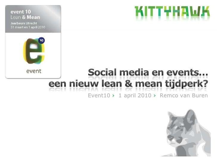 1<br />Social media en events…<br />een nieuw lean & mean tijdperk?<br />Event10 ›  1 april 2010 ›  Remco van Buren<br />