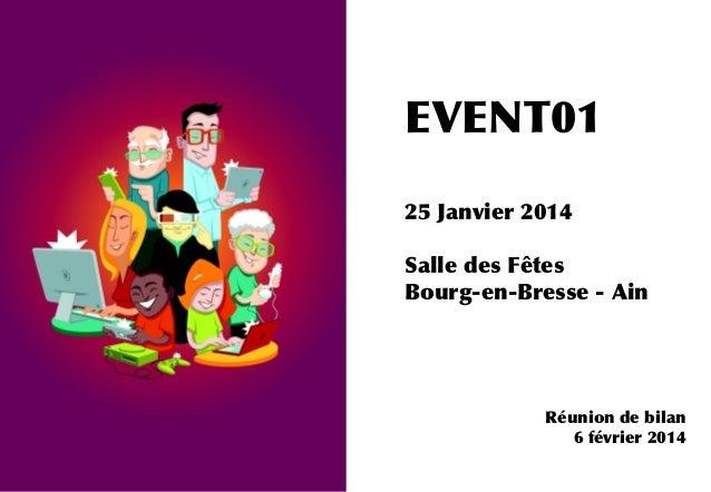 Réunion de bilan 6 février 2014 EVENT01 25 Janvier 2014 Salle des Fêtes Bourg-en-Bresse - Ain Réunion de bilan 6 février 2...