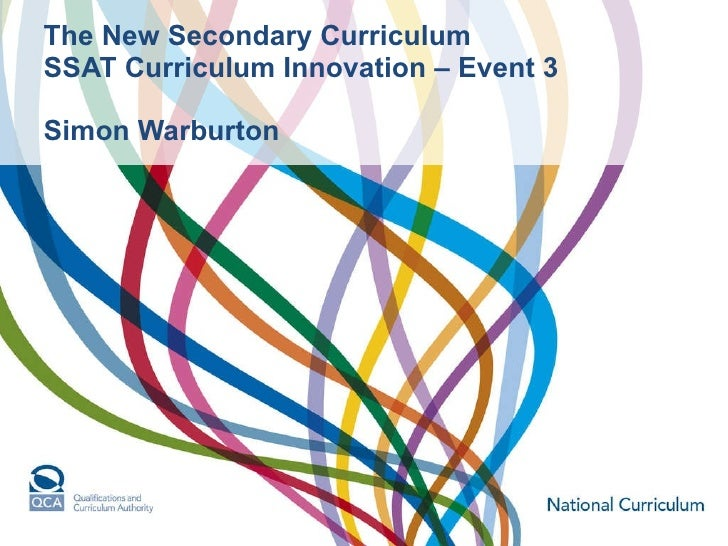 The New Secondary Curriculum SSAT Curriculum Innovation – Event 3 Simon Warburton