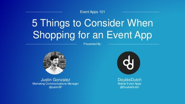 #eventapps101 5 Things to Consider When Shopping for an Event App Event Apps 101 Presented By: DoubleDutch Mobile Event Ap...