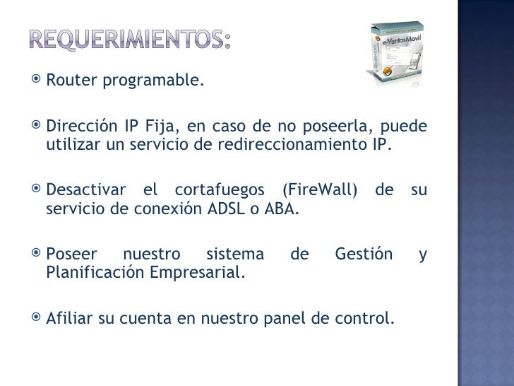 <ul><li>Router programable.  </li></ul><ul><li>Dirección IP Fija, en caso de no poseerla, puede utilizar un servicio de re...