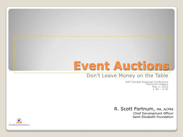 Event Auctions Don't Leave Money on the Table               AHP Canada Regional Conference                             Fai...