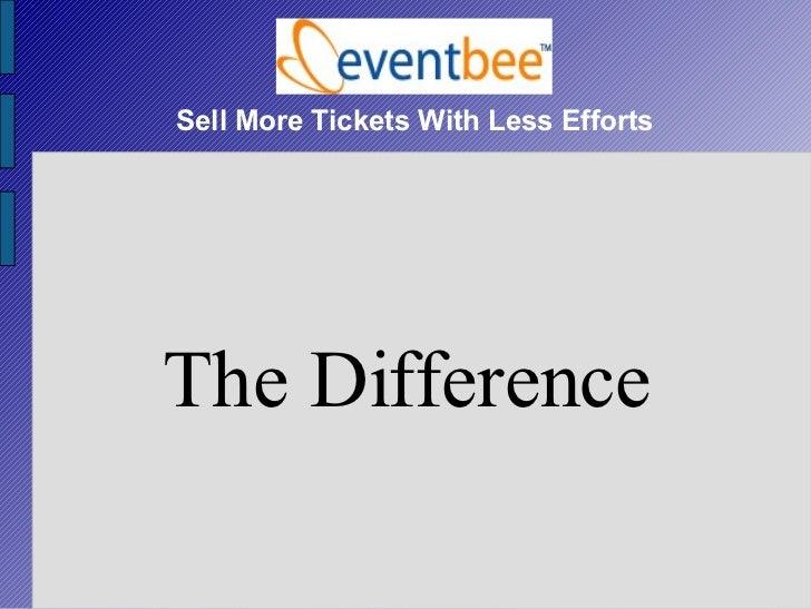 Sell More Tickets With Less Efforts <ul><ul><li>The Difference </li></ul></ul>