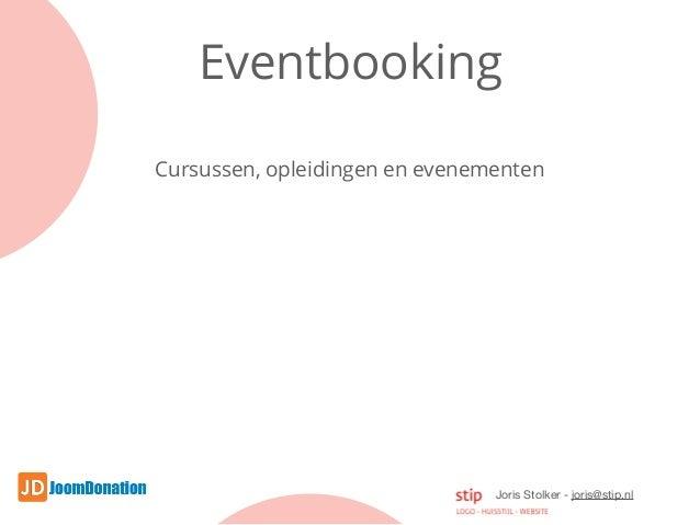 Joris Stolker - joris@stip.nl Eventbooking Cursussen, opleidingen en evenementen