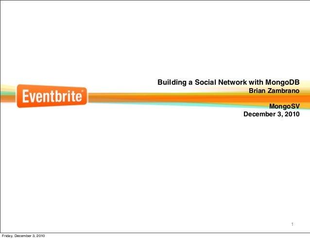 Building a Social Network with MongoDB Brian Zambrano MongoSV December 3, 2010 1 Friday, December 3, 2010