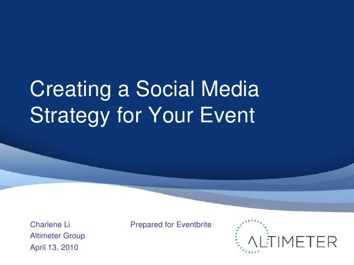 Creating a Social Media Strategy for Your Event<br />Charlene Li<br />Altimeter Group<br />April 13, 2010<br />1<br />Prep...