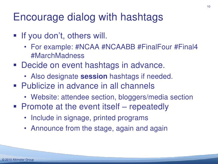 If you don't, others will.<br />For example: #NCAA #NCAABB #FinalFour #Final4 #MarchMadness<br />Decide on event hashtags ...