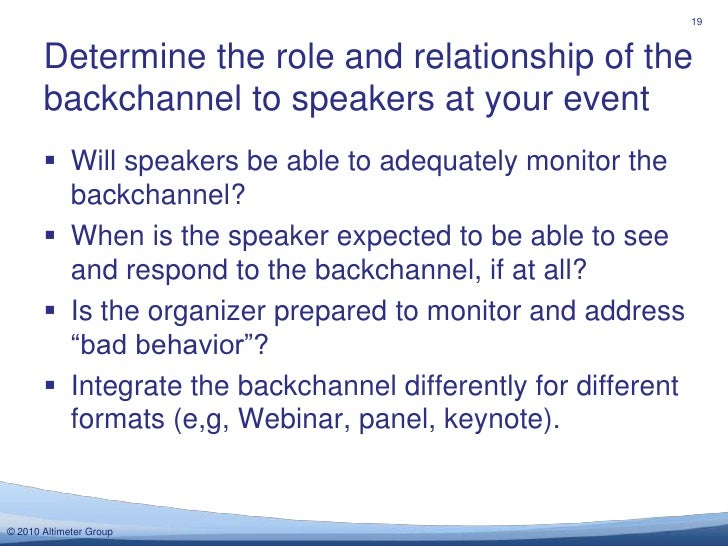Determine the role and relationship of the backchannel to speakers at your event<br />19<br />Will speakers be able to ade...