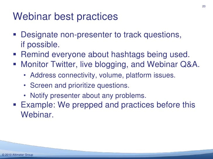 Designate non-presenter to track questions, if possible.<br />Remind everyone about hashtags being used.<br />Monitor Twit...