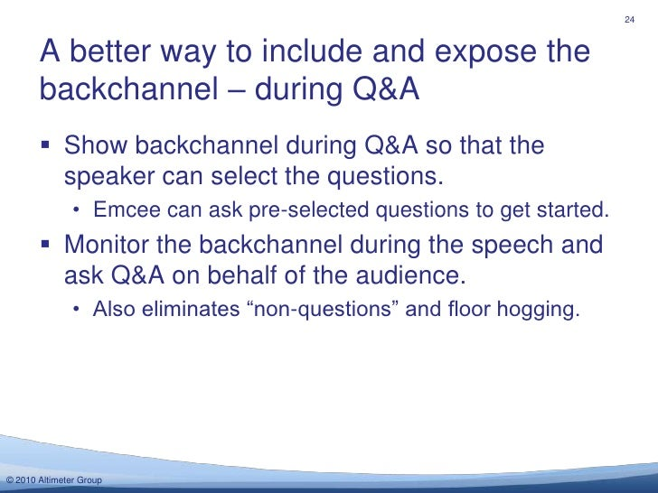 A better way to include and expose the backchannel – during Q&A<br />24<br />Show backchannel during Q&A so that the speak...