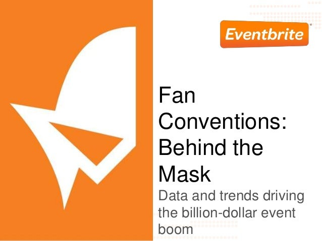 Fan  Conventions:  Behind the  Mask  Data and trends driving  the billion-dollar event  boom