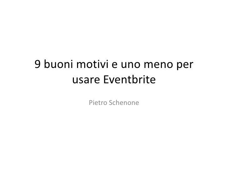 9 buoni motivi e uno meno per usare Eventbrite<br />Pietro Schenone<br />
