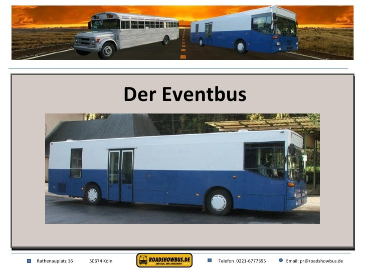Rathenauplatz 16 50674 Köln Telefon  0221-6777395 Email: pr@roadshowbus.de Der Eventbus