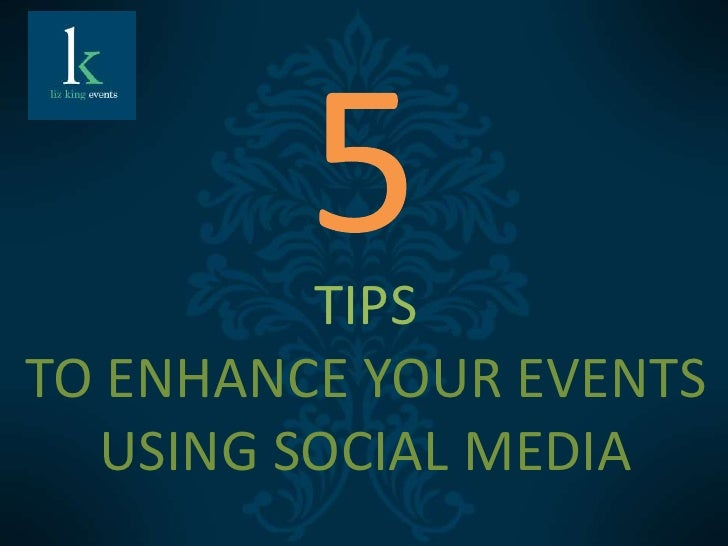 TIPSTO ENHANCE YOUR EVENTS  USING SOCIAL MEDIA