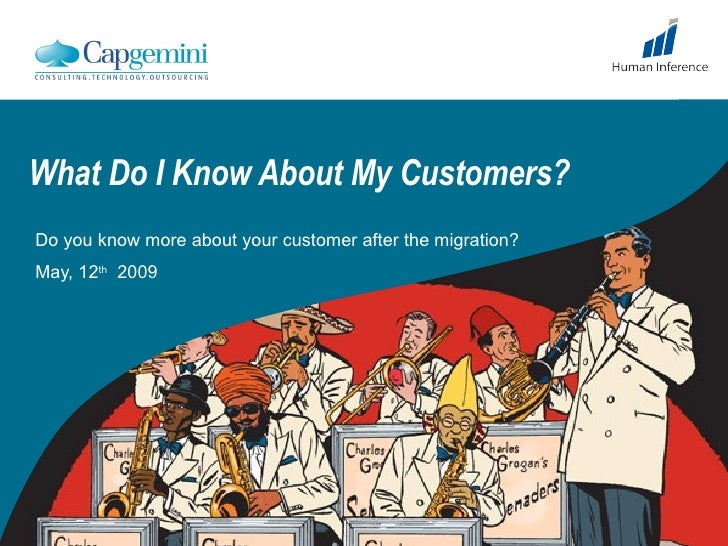 What Do I Know About My Customers? Do you know more about your customer after the migration?  May, 12 th   2009